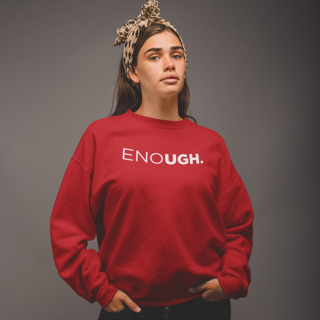 ENOUGH Sweatshirt