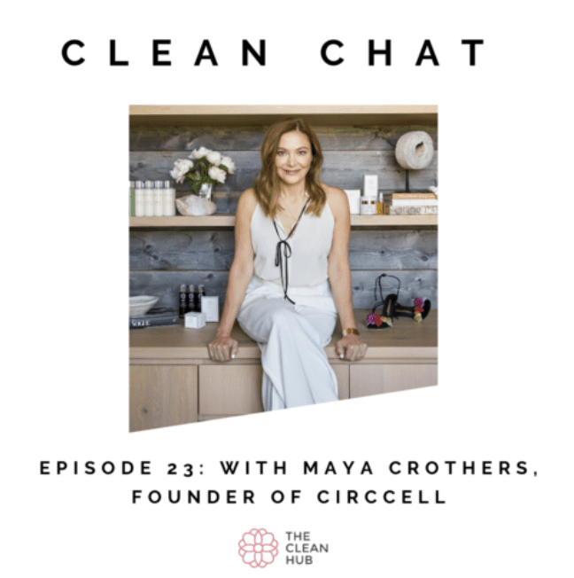 Clean Chat - CircCell's Push for Clean, With Founder Maya Crothers