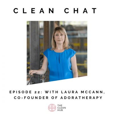 Clean Chat - Self Care and Inner Beauty with Laura McCann, Co-founder of Adoratherapy