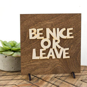 Be Nice or Leave . Wood Sign - Lewis Luxury Furniture and Interior Design