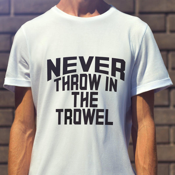 Never Throw In The Trowel - White Tee