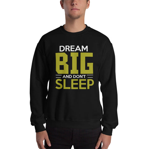 Dream Big Slogan Gildan Unisex Sweatshirt