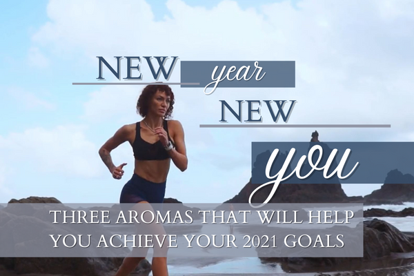 New Year New You: 3 Aromas That will Help You Achieve Your 2021 Goals