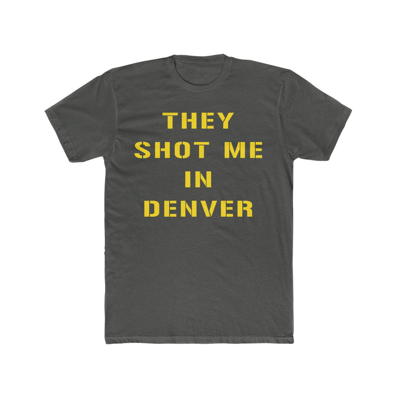 Pittsburgh THEY SHOT ME IN DENVER T-Shirt