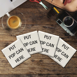 Put Pop Can Here | Drink Coasters