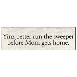 Yinz better run the sweeper before Mom gets home.-YINZERshop.com