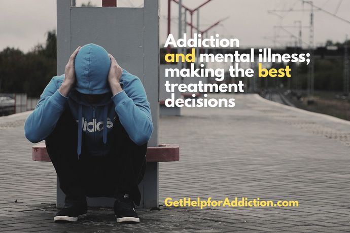 Addiction and Mental Illness: Making the Best Treatment Decisions
