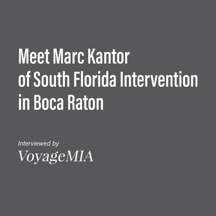 """Meet Marc Kantor of South Florida Intervention in Boca Raton"" an Interview by Voyage MIA"