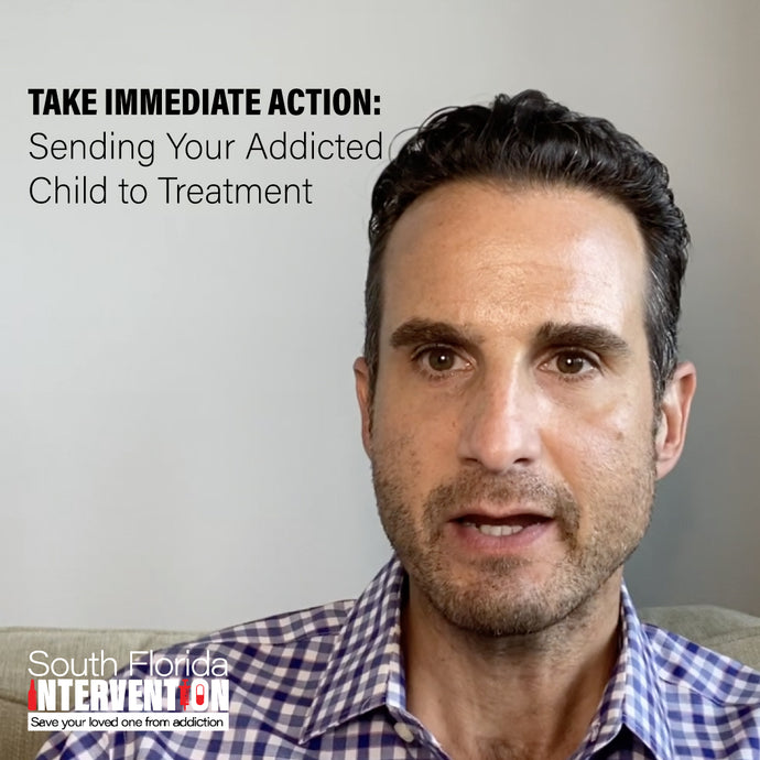 Take Immediate Action: Sending Your Addicted Child to Treatment