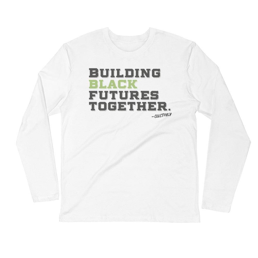Building Black Futures Together Long Sleeve Fitted Crew