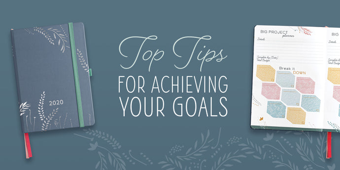 Top Tips For Achieving Your Goals