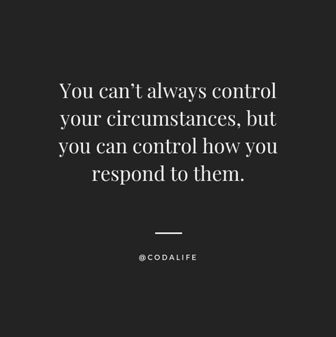 can't control your circumstances quote