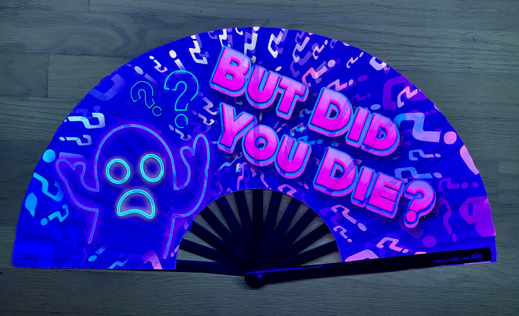 But Did You Die Fan (UV Glow)