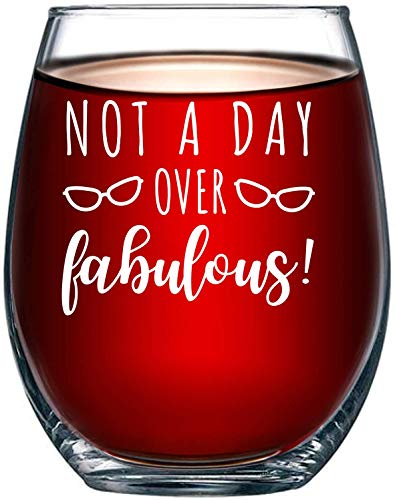 Not a Day Over Fabulous Wine Glass Funny Birthday, Mothers Day Ideas for Women, Her, Best Friend, Wife, Mom, Daughter 15oz Cup