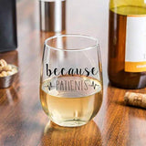 because PATIENTS Stemless Wine Glass