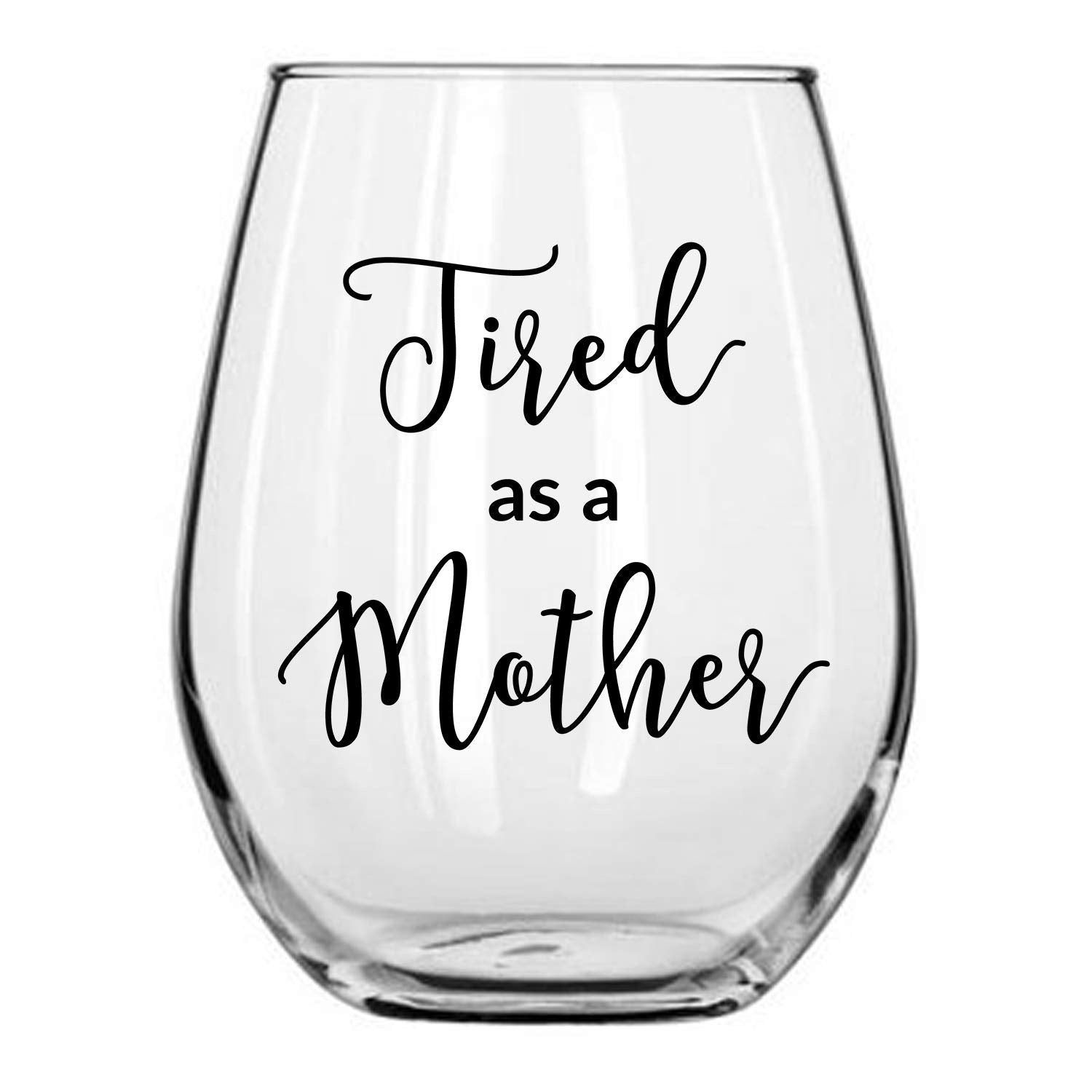 Tired as a Mother Stemless Wine Glass