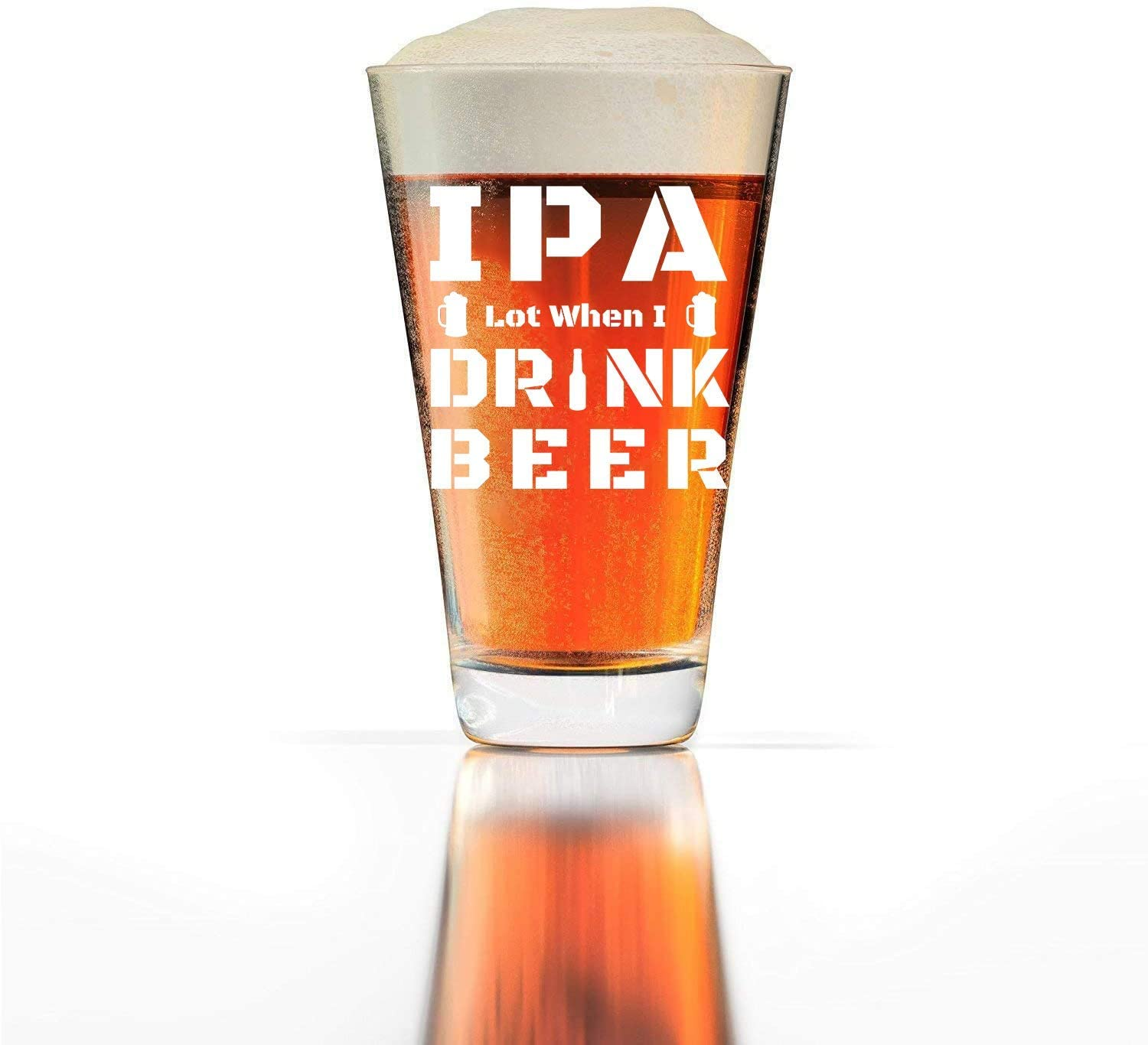 IPA Lot When I Drink Beer Funny Beer Glass 16oz Pint Beer Glass