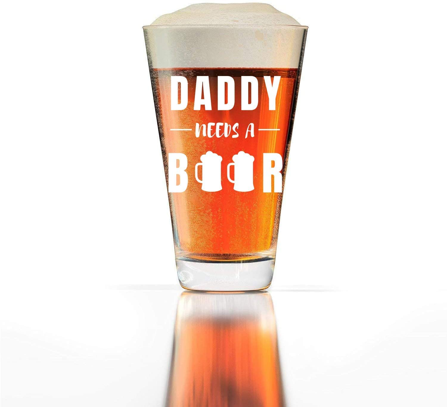 Daddy Needs a Beer Funny Beer Glass for New Father's or Father's Day 16oz Pint Beer Glass