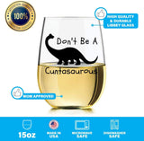 Don't be A Cuntasaurous Funny Wine Glass, Novelty Wine Glass Novelty Funny Dinosaur Friends Present 15oz