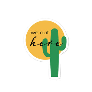 """We Out Here"" Sticker"