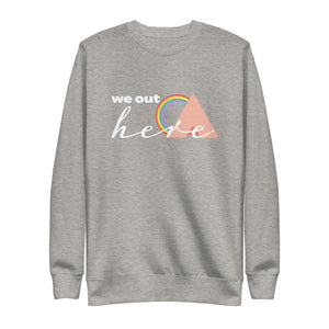 """We Out Here w/ Pride"" Unisex Sweatshirt"