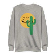 "Load image into Gallery viewer, ""We Out Here"" Unisex Sweatshirt"