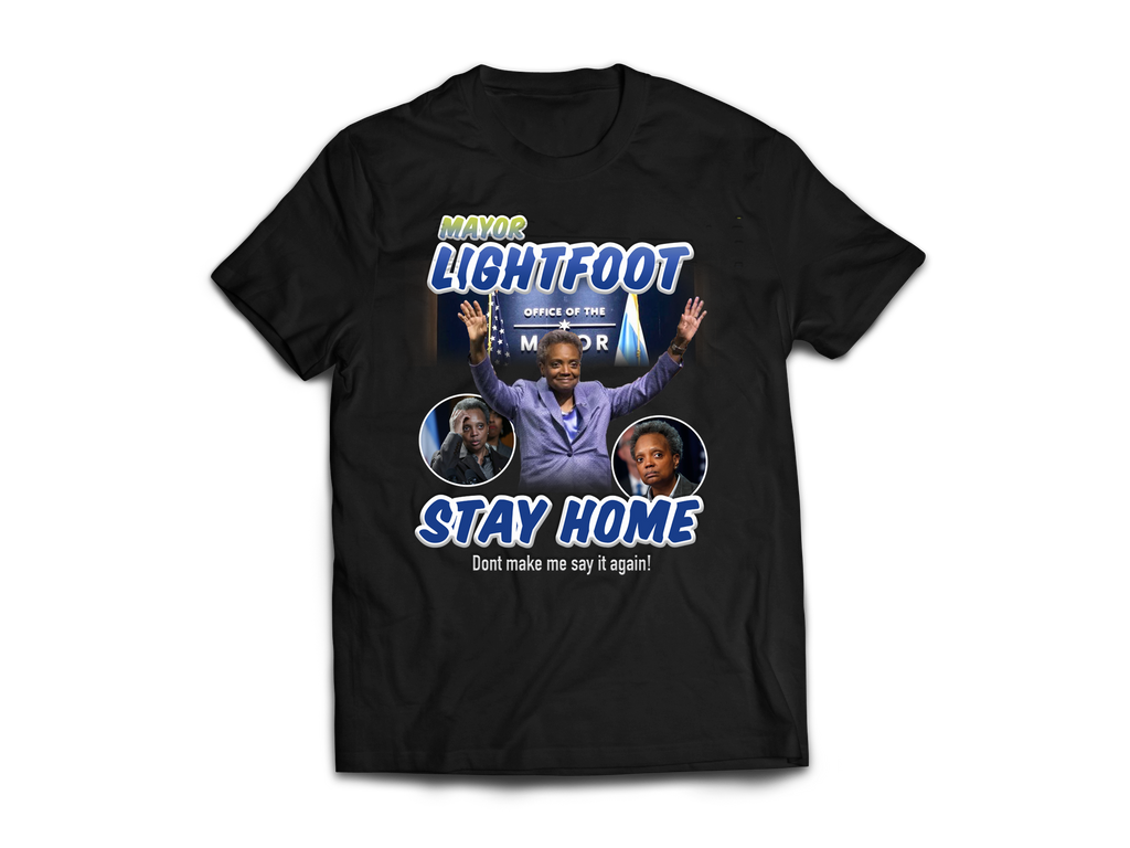 "Mayor Lightfoot ""STAY HOME"" **LIMITED EDITION**"
