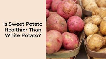 Is Sweet Potato Healthier Than White Potato?