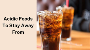Acidic Foods To Stay Away From