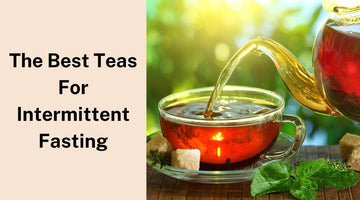 The Best Teas for Intermittent Fasting