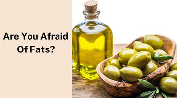 Are You Afraid of Fats?