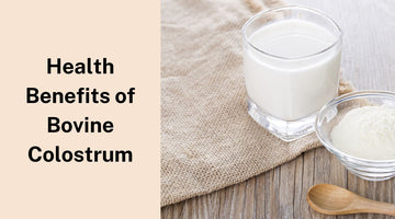 Health Benefits of Bovine Colostrum