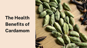 The Health Benefits of Cardamom