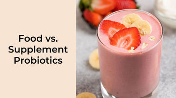 Food vs. Supplement Probiotics