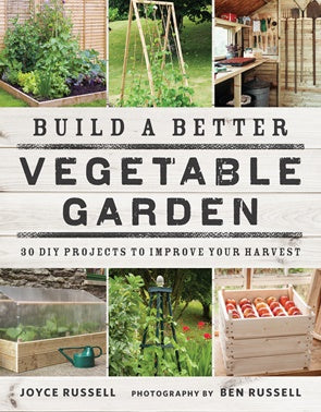 Build A Better Vegetable Garden : 30 DIY Projects to improve your Harvest-thenestsw