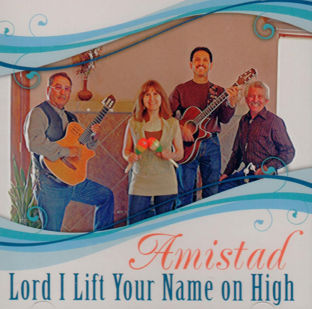 Amistad – Lord I Lift Your Name On High