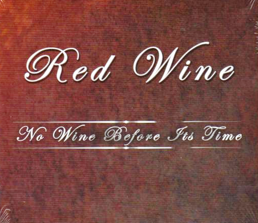 Red Wine – No Wine Before Its Time