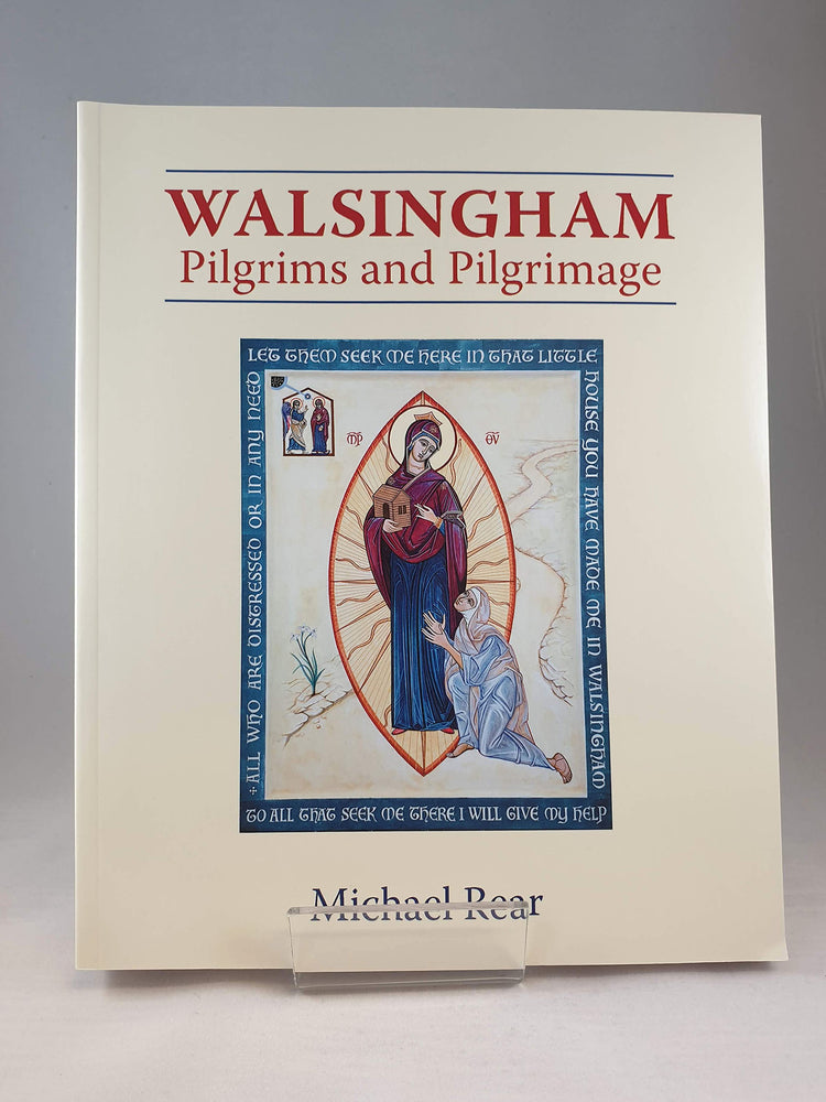 Walsingham: Pilgrims and Pilgrimage by Michael Rear