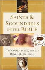 Saints & Scoundrels of the Bible : The Good, the Bad, and the Downright Dastardly