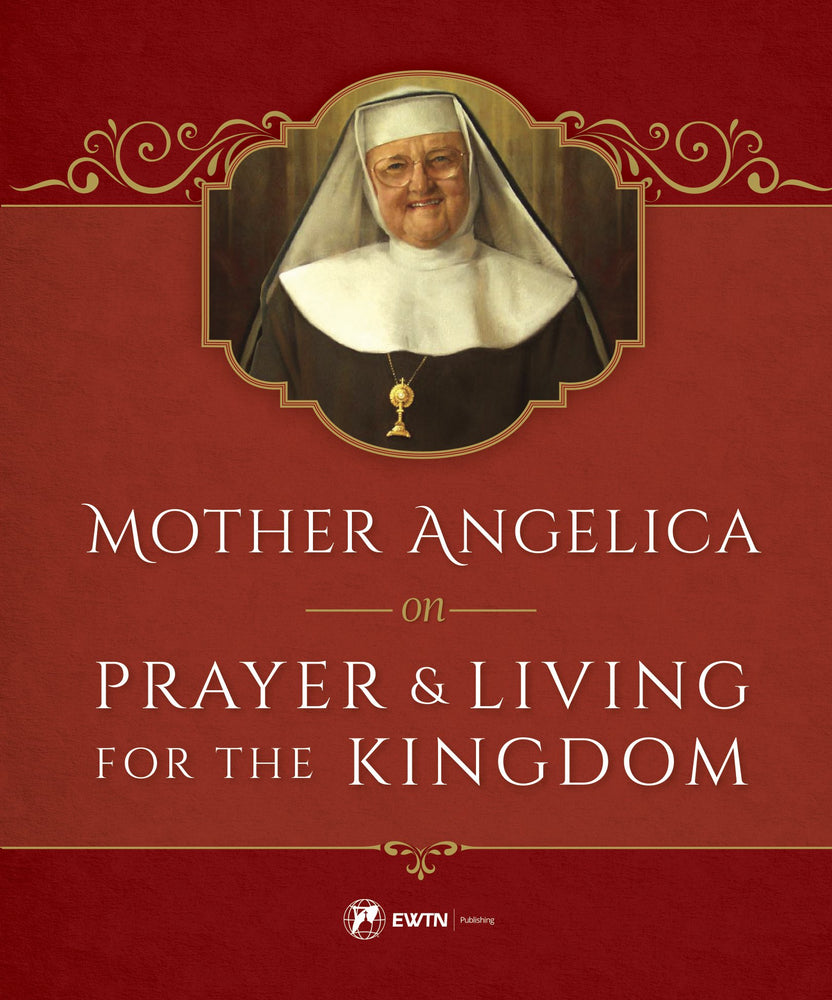 Mother Angelica on Prayer & Living for the Kingdom