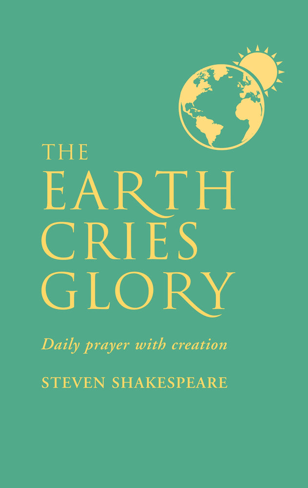 The Earth Cries Glory: Daily Prayer with Creation