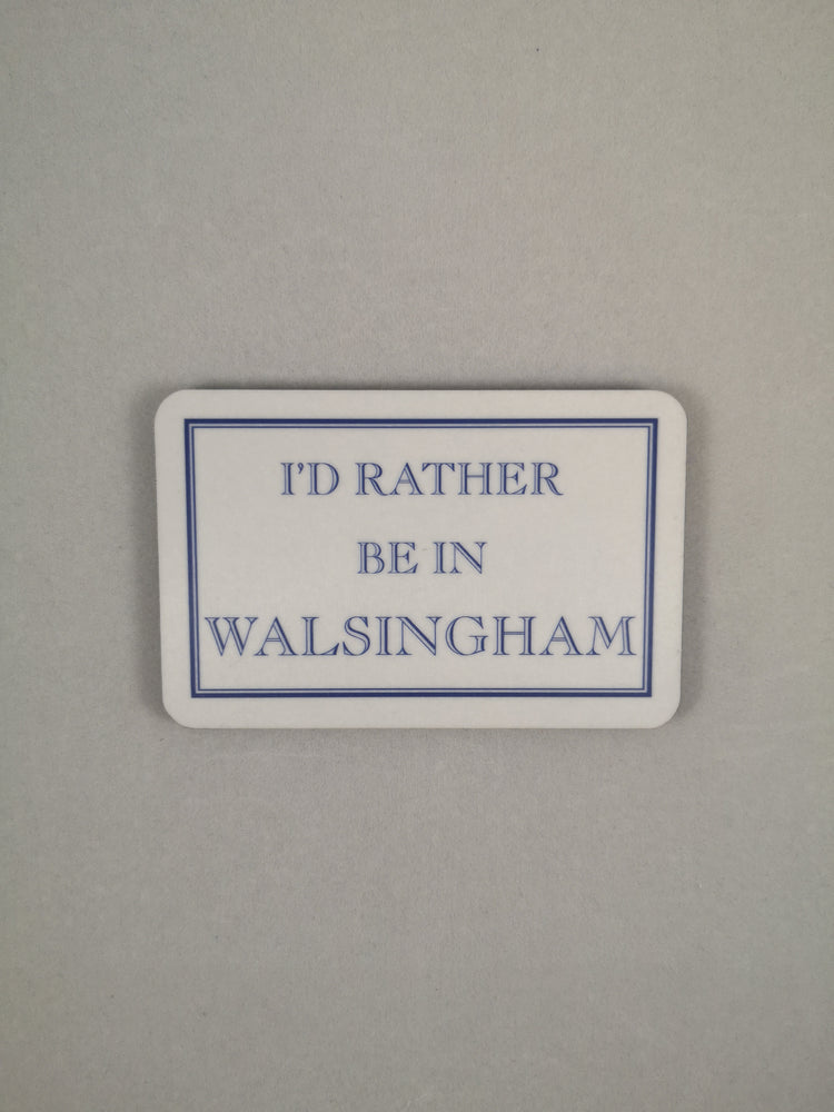 I'd rather be in Walsingham' Fridge Magnet