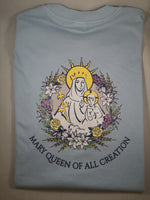 Mary Queen of All Creation T-Shirt