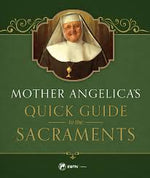 Mother Angelica's Quick Guide to the Sacraments | Books, Bibles & CDs | The Shrine Shop