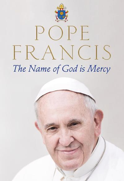 Pope Francis: The Name of God is Mercy