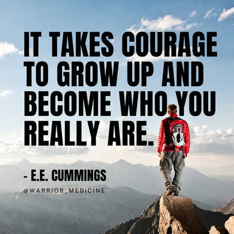 Warrior Medicine quote box E.E. Cummings It takes courage to grow up and become who you really are