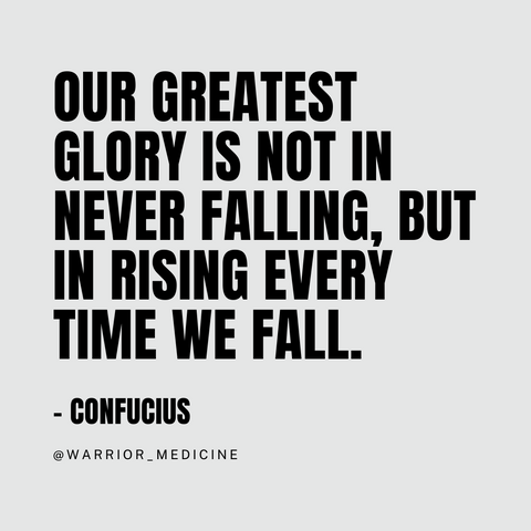 Our greatest glory is not in never falling, but in rising every time we fall.' quote Confucius