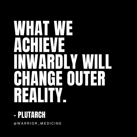 warrior medicine quote plutarch what we achieve inwardly will change outer reality