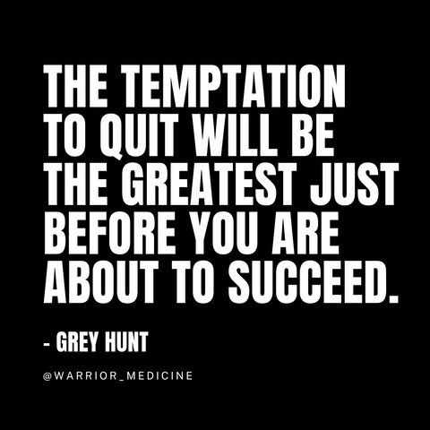 The temptation to quit will be the greatest just before you are about to succeed grey hunt quote Warrior Medicine