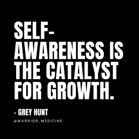warrior medicine quote grey hunt self awareness is the catalyst for growth